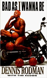 Bad As I Wanna Be by Dennis Rodman